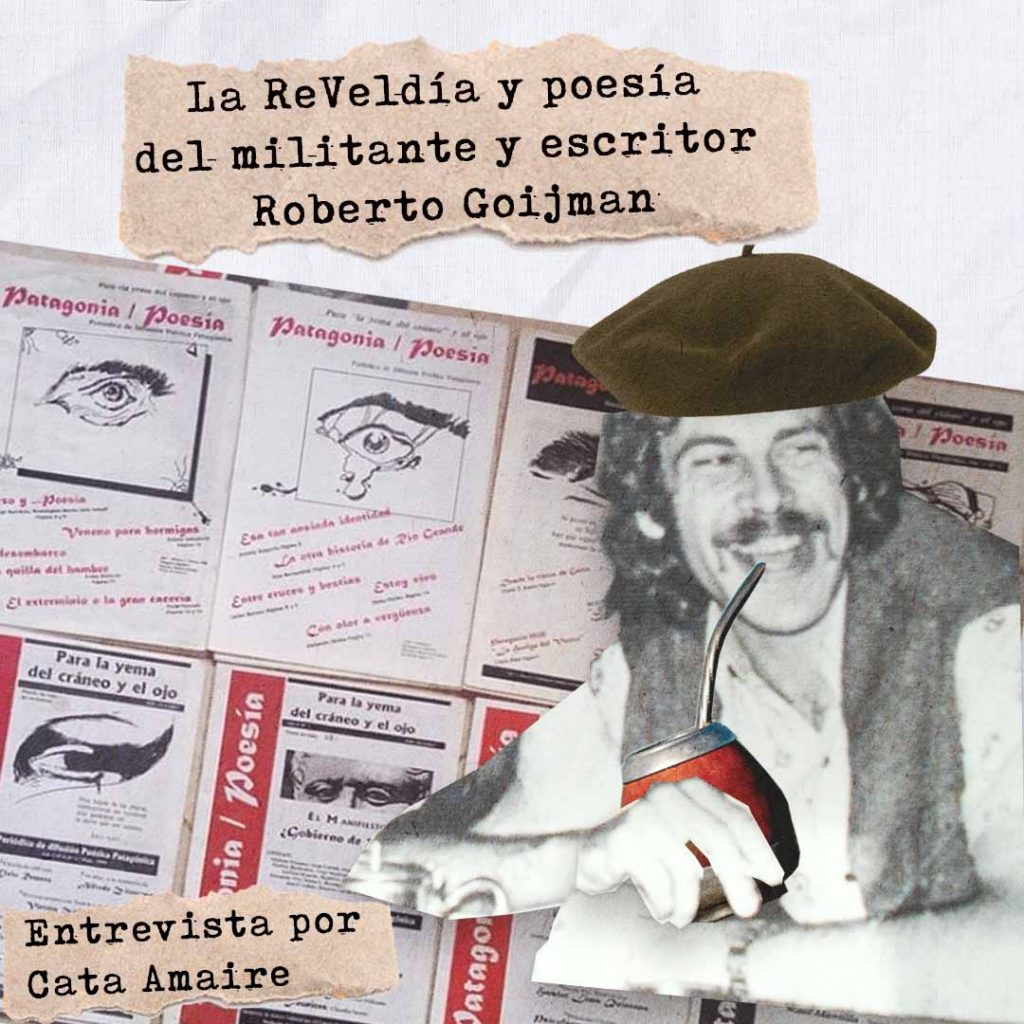 La ReVeldía y poesía del militante y escritor Roberto Goijman